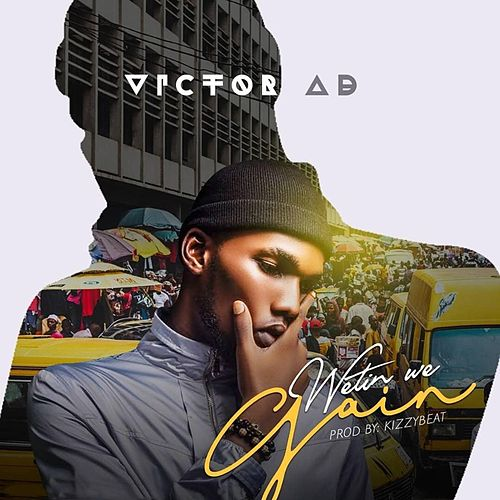 Wetin We Gain by Victor AD