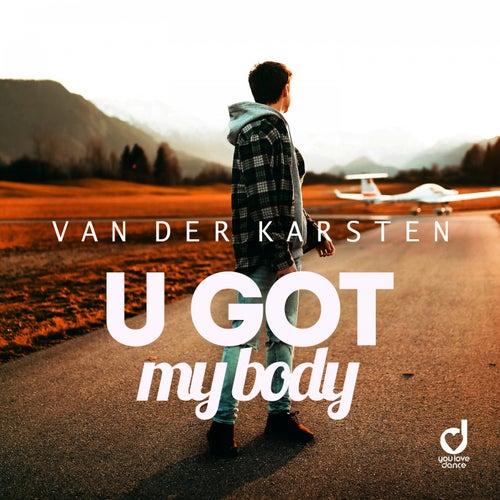 U Got My Body by Van Der Karsten