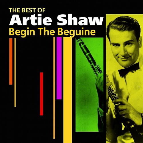 Begin The Beguine (The Best Of) by Artie Shaw