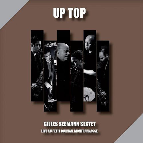 Up Top (Live au Petit Journal Montparnasse) von Gilles Seemann Sextet