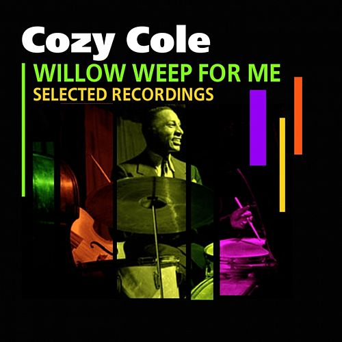 Willow Weep For Me (Selected Recordings) de Cozy Cole