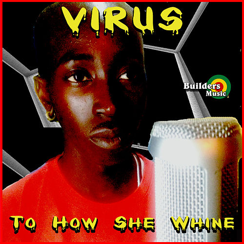 To How She Whine de Virus