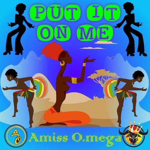 Put It on Me de Amiss O.Mega