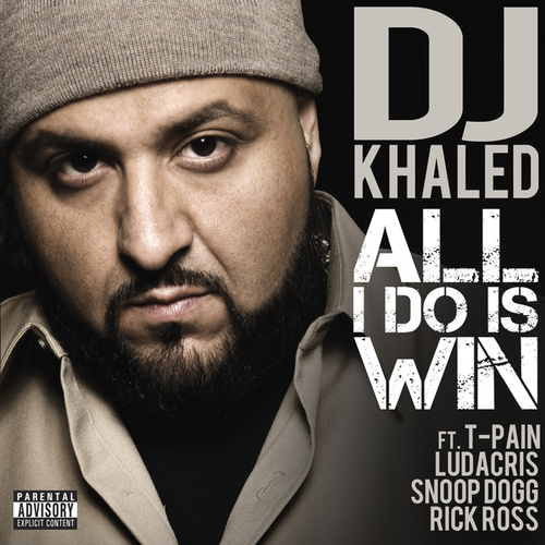 All I Do Is Win (feat. T-Pain, Ludacris, Snoop Dogg & Rick Ross) by DJ Khaled