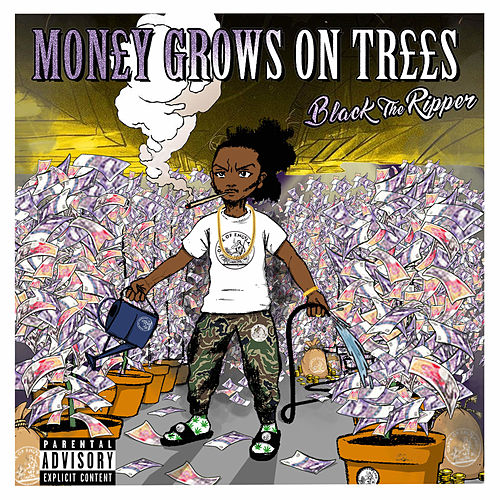 Money Grows On Trees by Black The Ripper