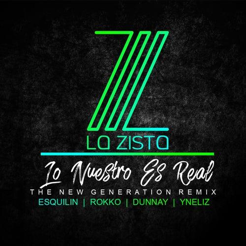 Lo Nuestro Es Real (The New Generation Remix) von La Zista