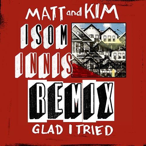 Glad I Tried (Isom Innis Remix) by Matt and Kim