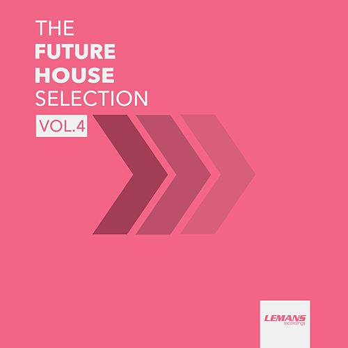 The Future House Selection, Vol. 4 von Various Artists
