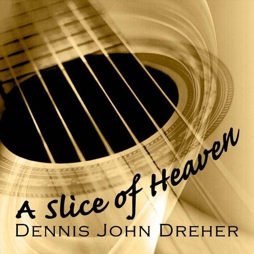 A Slice of Heaven by Dennis John Dreher