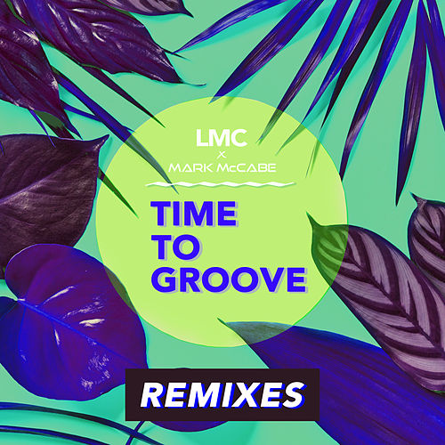 Time To Groove (LMC X Mark McCabe / Remixes) de LMC