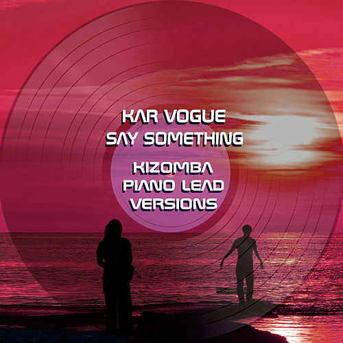 Say Something (Kizomba Piano Lead Versions [Tribute To Christina Aguilera & A Great Big World]) by Kar Vogue