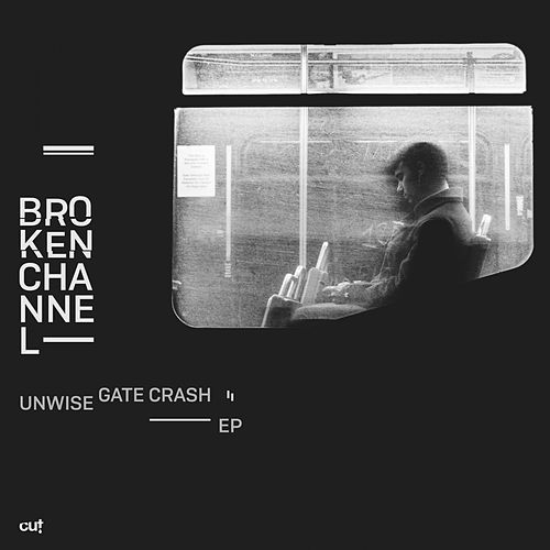 Unwise Gate Crash EP by BrokenChannel