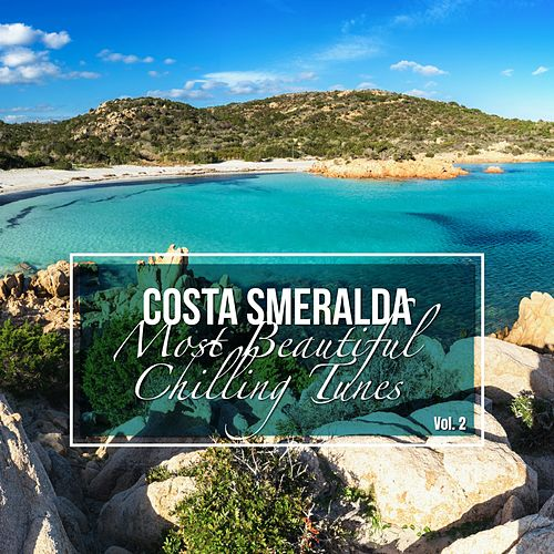 Costa Smeralda: Most Beautiful Chilling Tunes, Vol. 2 by Various Artists