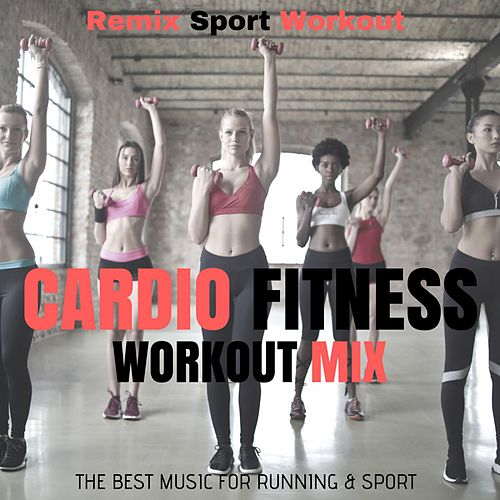 Cardio Fitness Workout Mix (The Best Music for Running & Sport) von Various Artists