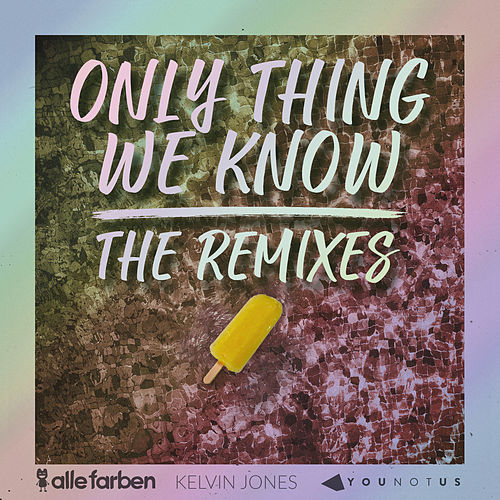 Only Thing We Know - The Remixes by Alle Farben