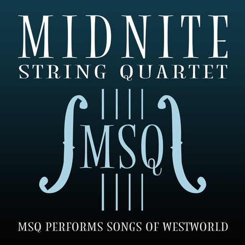 MSQ Performs Songs of Westworld de Midnite String Quartet