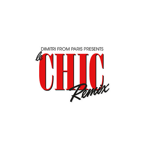 Dimitri From Paris Presents Le CHIC Remix von CHIC