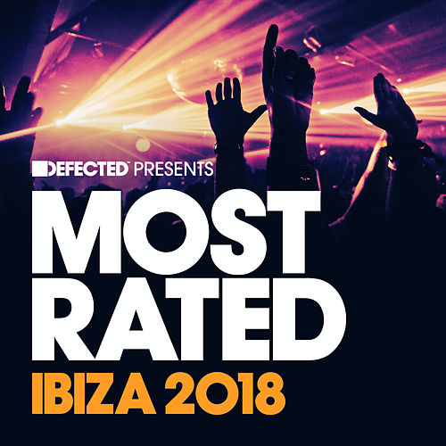 Defected Presents Most Rated Ibiza 2018 von Various Artists