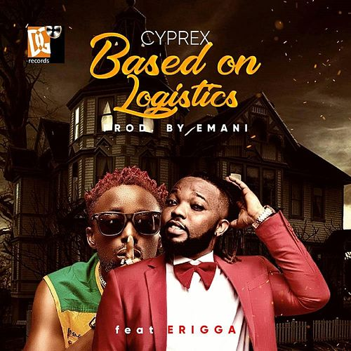 Based On Logistics (feat. Erigga) de Cyprex
