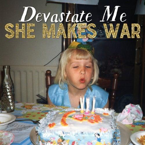 Devastate Me de She Makes War