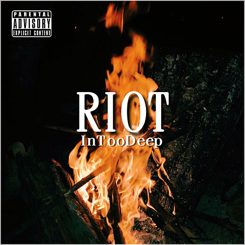 Riot de In Too Deep