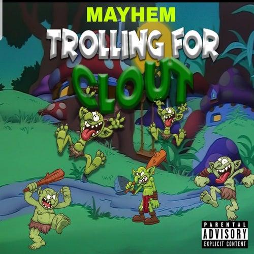 Trolling for Clout by Mayhem