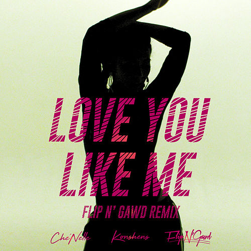 Love You Like Me (feat. Konshens) [FlipN'Gawd Remix] de Che'Nelle