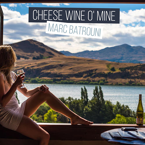Cheese Wine O' mine by Marc Batrouni