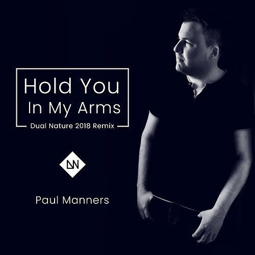Hold You in My Arms (Dual Nature Remix) by Paul Manners