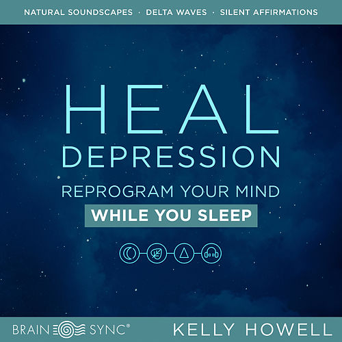 Heal Depression While You Sleep de Kelly Howell