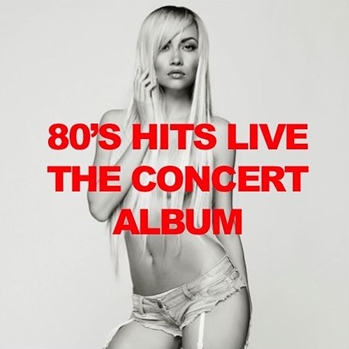 '80s Hits Live: The Concert Album by Various Artists