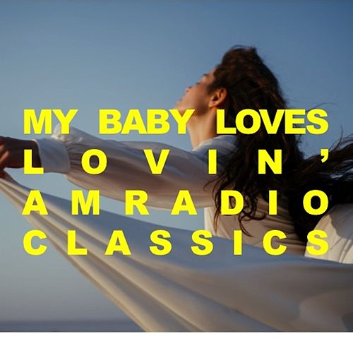 My Baby Loves Lovin': AM Radio Classics de Various Artists