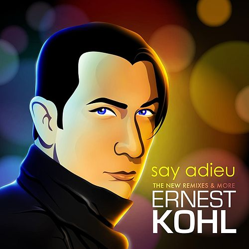 Say Adieu - The New Remixes & More by Ernest Kohl
