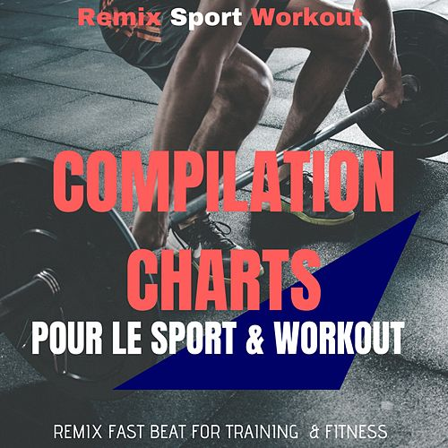Compilation Charts Pour Le Sport & Workout (Remix Fast Beat for Training & Fitness) by Remix Sport Workout