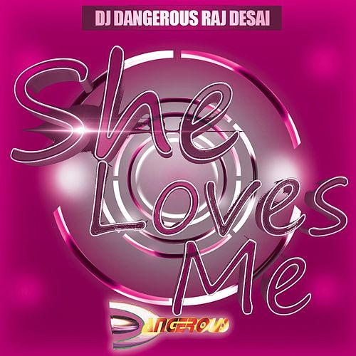 She Loves Me de DJ Dangerous Raj Desai