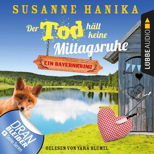 Der Tod hält keine Mittagsruhe - Sofia und die Hirschgrund-Morde, Teil 3 - Bayernkrimi (Ungekürzt) von Susanne Hanika