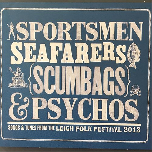 Sportsmen, Seafarers, Scumbags & Psychos: Songs & Tunes from the Leigh Folk Festival 2013 de Various Artists