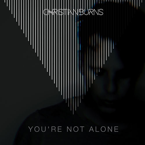 You're Not Alone by Christian Burns