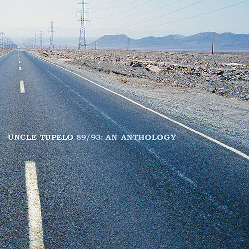 Uncle Tupelo 89/93: An Anthology by Uncle Tupelo