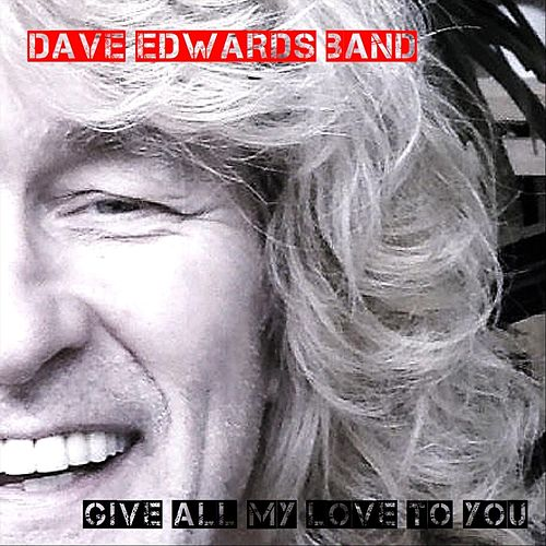 Give All My Love to You by Dave Edwards Band