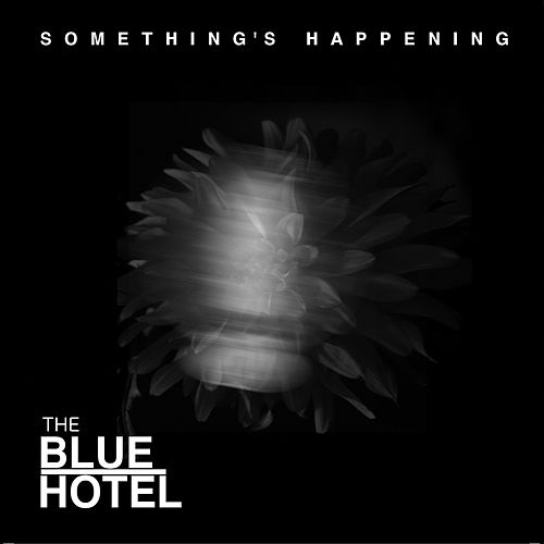 Something's Happening von The Blue Hotel