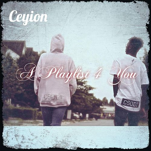 A Playlist 4 You by Ceyion