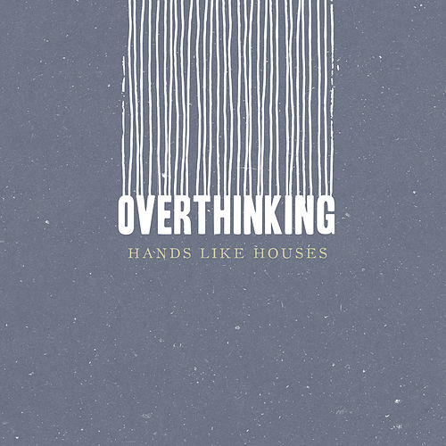 Overthinking by Hands Like Houses