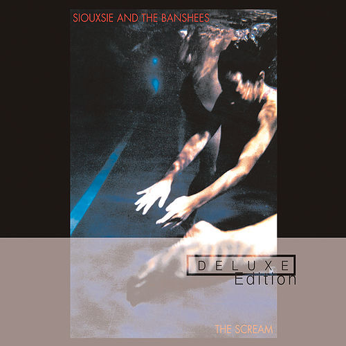The Scream (Deluxe) by Siouxsie and the Banshees