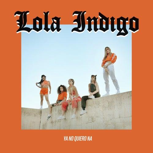 Ya No Quiero Ná de Lola Indigo