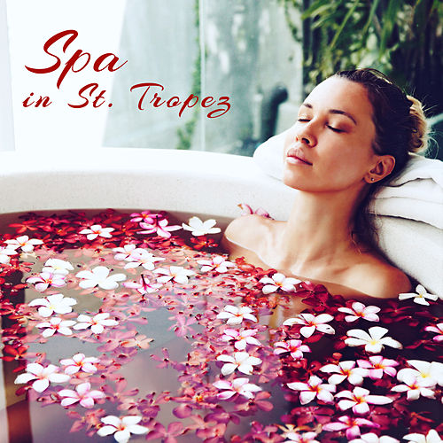 Spa in St. Tropez – French Riviera Best Spa Songs for Deep Relaxation Massage & Bath von Best Relaxing SPA Music