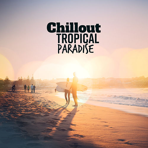 Chillout Tropical Paradise von Ibiza Chill Out