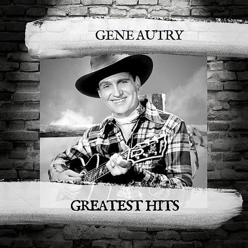 Greatest Hits by Gene Autry