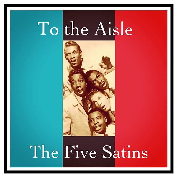 「the Five Satins To the Aisle」の画像検索結果