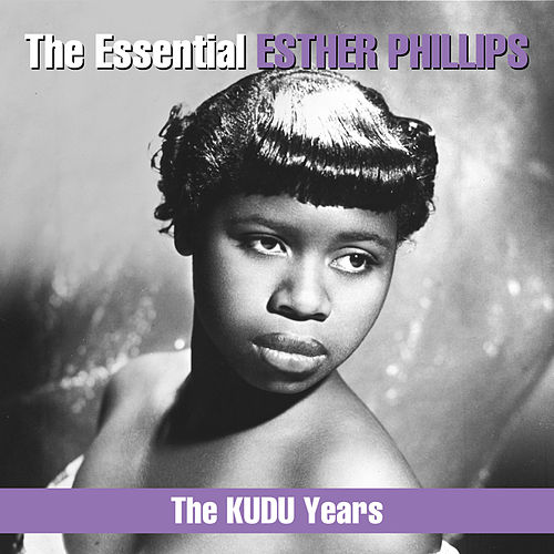 The Essential Esther Phillips - The KUDU Years by Esther Phillips